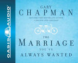 Dr. Gary Chapman on the Marriage You've Always Wanted by Gary Chapman
