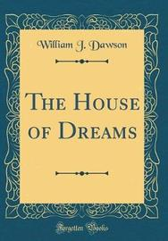 The House of Dreams (Classic Reprint) by William J. Dawson image