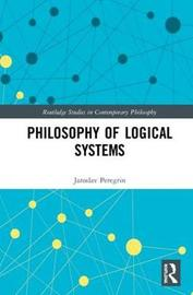 Philosophy of Logical Systems by Jaroslav Peregrin