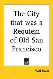 The City That Was a Requiem of Old San Francisco by Will Irwin image