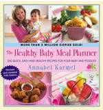 The Healthy Baby Meal Planner: 200 Quick, Easy, and Healthy Recipes for Your Baby and Toddler by Annabel Karmel