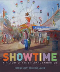 Showtime: A History of the Brisbane Exhibition by Joanne Scott