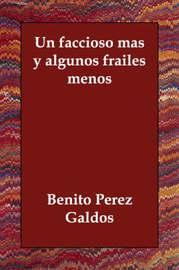 UN Faccioso Mas Y Algunos Frailes Menos by Benito Perez Galdos