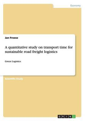 A Quantitative Study on Transport Time for Sustainable Road Freight Logistics by Jan Froese