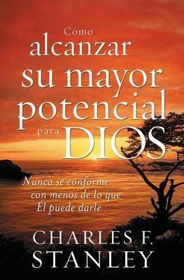Como Alcanzar su Mayor Potencial Para Dios by Dr Charles F Stanley image