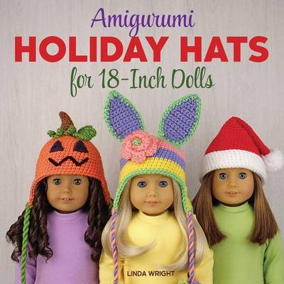 Amigurumi Holiday Hats for 18-Inch Dolls by Linda Wright image
