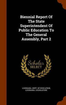 Biennial Report of the State Superintendent of Public Education to the General Assembly, Part 2 by Louisiana Legislature
