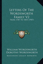 Letters of the Wordsworth Family V2: From 1787 to 1855 (1907) by Dorothy Wordsworth