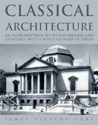 Classical Architecture by James Steven Curl