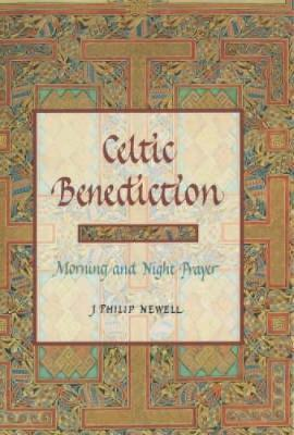 Celtic Benediction by J.Philip Newell