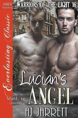 Lucian's Angel [Warriors of the Light 16] (Siren Publishing Everlasting Classic Manlove) by AJ Jarrett