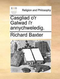 Casgliad O'r Galwad I'r Annychweledig. by Richard Baxter