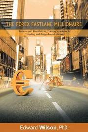 The Forex Fastlane Millionaire: Patterns and Probabilities, Trading Strategies for Trending and Range-Bound Markets by Phd Edward Wilson