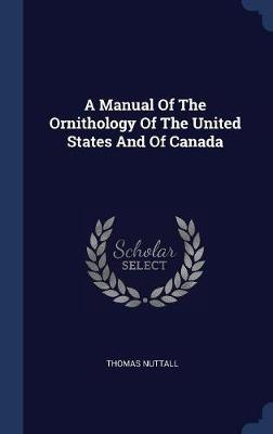 A Manual of the Ornithology of the United States and of Canada by Thomas Nuttall