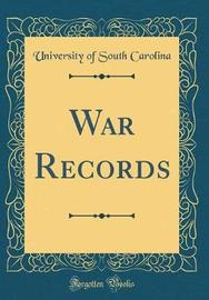 War Records (Classic Reprint) by University Of South Carolina image