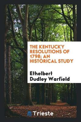 The Kentucky Resolutions of 1798; An Historical Study by Ethelbert Dudley Warfield image