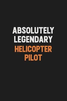 Absolutely Legendary Helicopter Pilot by Camila Cooper