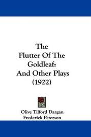 The Flutter of the Goldleaf: And Other Plays (1922) by Frederick Peterson