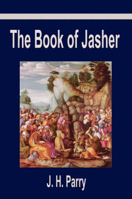 The Book of Jasher: A Suppressed Book That Was Removed from the Bible, Referred to in Joshua and Second Samuel by J.H. Parry image