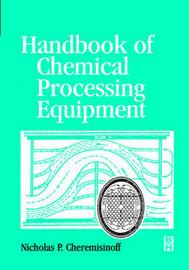 Handbook of Chemical Processing Equipment by Nicholas P Cheremisinoff