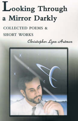 Looking Through a Mirror Darkly: Collected Poems & Short Works by Christopher Lynn Autmon image