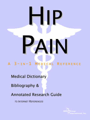 Hip Pain - A Medical Dictionary, Bibliography, and Annotated Research Guide to Internet References by ICON Health Publications image