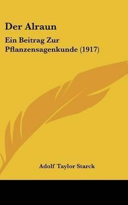 Der Alraun: Ein Beitrag Zur Pflanzensagenkunde (1917) by Adolf Taylor Starck