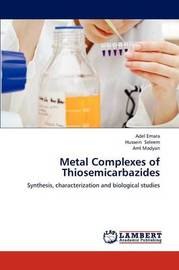 Metal Complexes of Thiosemicarbazides by Emara Adel