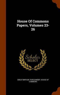 House of Commons Papers, Volumes 23-26