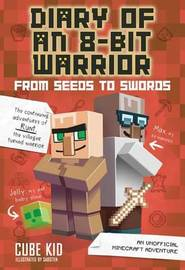 Diary of an 8-Bit Warrior: From Seeds to Swords (Book 2 8-Bit Warrior series) by Cube Kid