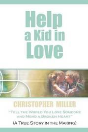 Help a Kid in Love by Chris Miller