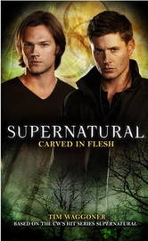Supernatural - Carved in Flesh by Tim Waggoner