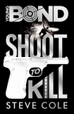 Young Bond: Shoot to Kill by Steve Cole