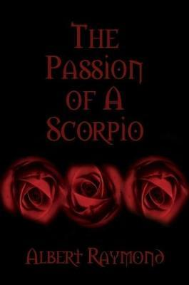 The Passion of A Scorpio by Albert Raymond