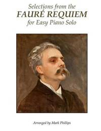 Selections from the Faur Requiem for Easy Piano Solo by Gabriel Faure