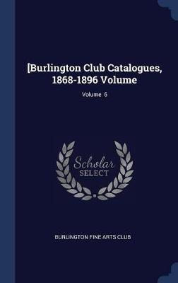 [burlington Club Catalogues, 1868-1896 Volume; Volume 6 image