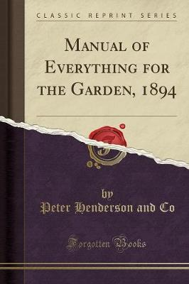 Manual of Everything for the Garden, 1894 (Classic Reprint) by Peter Henderson and Co