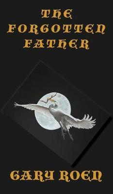 The Forgotten Father by Gary Roen