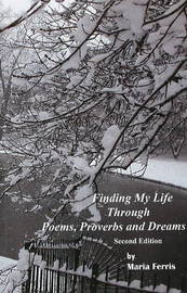 Finding My Life Through Poems, Proverbs and Dreams by Maria Ferris image