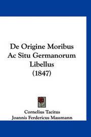 de Origine Moribus AC Situ Germanorum Libellus (1847) by Cornelius Tacitus
