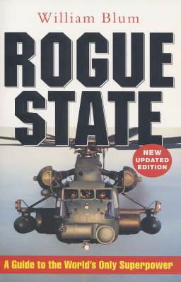 The Rogue State: A Guide to the World's Only Superpower by William Blum