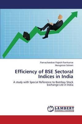 Efficiency of Bse Sectoral Indices in India by Rajesh Ramkumar Ramachandran