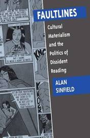 Faultlines: Cultural Materialism and the Politics of Dissident Reading by Alan Sinfield