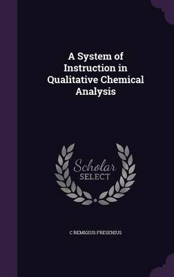A System of Instruction in Qualitative Chemical Analysis by C Remigius Fresenius image