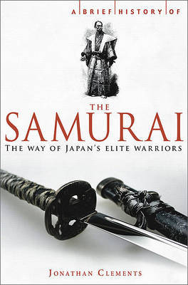 A Brief History of the Samurai by Jonathan Clement