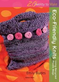 Twenty to Make: Eco-Friendly Knits using Recycled Plastic Bags by Emily Blades image