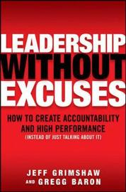 Leadership Without Excuses: How to Create Accountability and High-Performance (Instead of Just Talking About It) by Jeff Grimshaw image