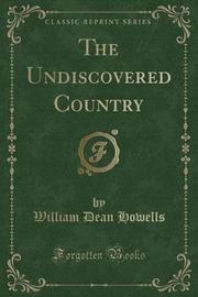 The Undiscovered Country (Classic Reprint) by William Dean Howells