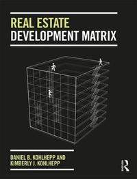 Real Estate Development Matrix by Daniel B. Kohlhepp
