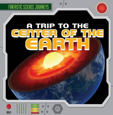 Trip to the Center of the Earth by Janey Levy